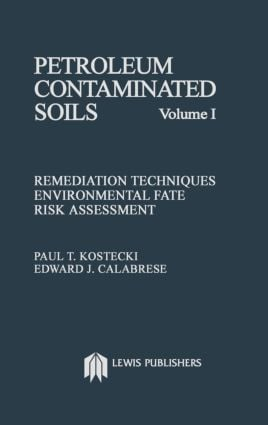 Petroleum Contaminated Soils, Volume I: Remediation Techniques, Environmental Fate, and Risk Assessment (Hardback) book cover