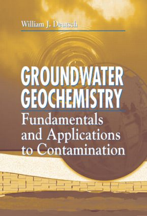 Groundwater Geochemistry: Fundamentals and Applications to Contamination, 1st Edition (Hardback) book cover