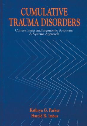 Cumulative Trauma Disorders: Current Issues and Ergonomic Solutions, 1st Edition (Hardback) book cover