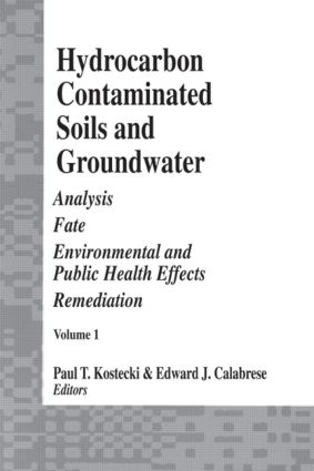 Hydrocarbon Contaminated Soils and Groundwater: Analysis, Fate, Environmental & Public Health Effects, & Remediation, Volume I, 1st Edition (Hardback) book cover