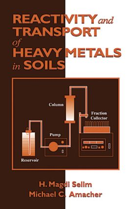 Reactivity and Transport of Heavy Metals in Soils: 1st Edition (Hardback) book cover