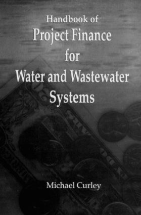 Handbook of Project Finance for Water and Wastewater Systems: 1st Edition (Hardback) book cover