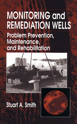 Monitoring and Remediation Wells: Problem Prevention, Maintenance, and Rehabilitation, 1st Edition (Hardback) book cover