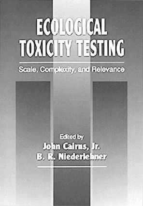 Ecological Toxicity Testing: Scale, Complexity, and Relevance, 1st Edition (Hardback) book cover