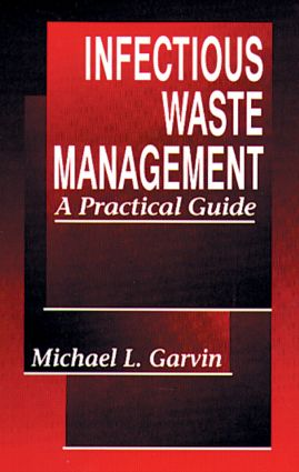 Infectious Waste Management: A Practical Guide, 1st Edition (Hardback) book cover