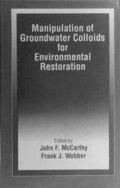 Manipulation of Groundwater Colloids for Environmental Restoration (Hardback) book cover