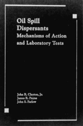 Oil Spill Dispersants: Mechanisms of Action and Laboratory Tests, 1st Edition (Hardback) book cover