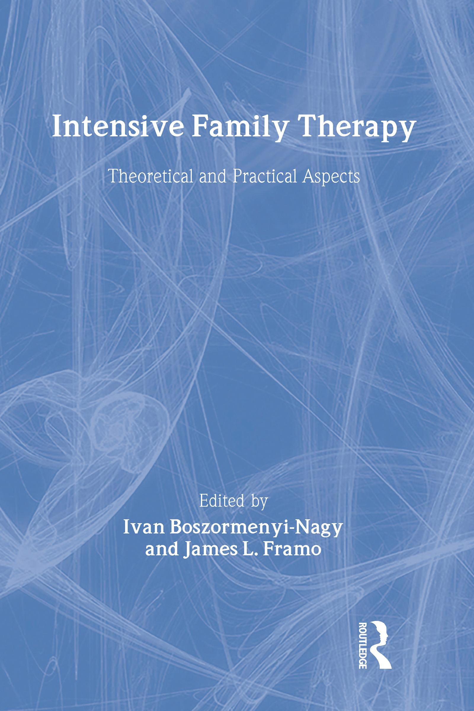 Intensive Family Therapy: Theoretical And Practical Aspects (Hardback) book cover