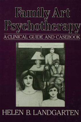 Family Art Psychotherapy: A Clinical Guide And Casebook, 1st Edition (Hardback) book cover