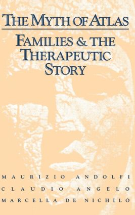 The Myth Of Atlas: Families & The Therapeutic Story, 1st Edition (Paperback) book cover