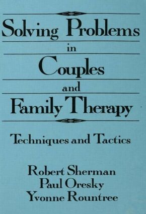 Solving Problems In Couples And Family Therapy: Techniques And Tactics, 1st Edition (Hardback) book cover