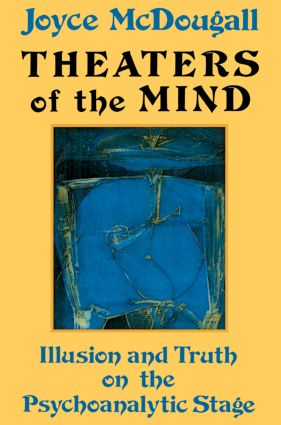 Theaters Of The Mind: Illusion And Truth On The Psychoanalytic Stage, 1st Edition (Paperback) book cover