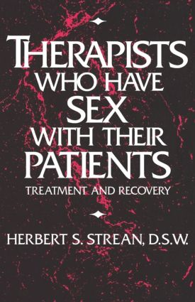 Therapists Who Have Sex With Their Patients: Treatment And Recovery (Paperback) book cover
