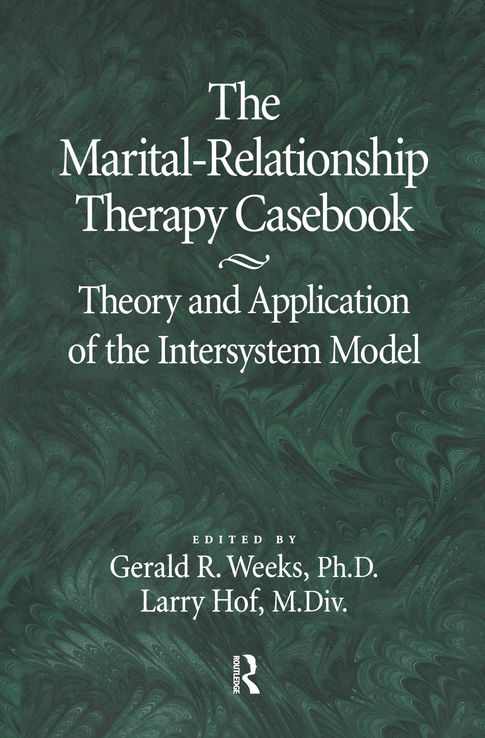 The Marital-Relationship Therapy Casebook: Theory & Application Of The Intersystem Model, 1st Edition (Hardback) book cover