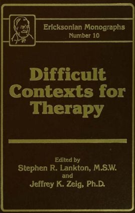 Difficult Contexts For Therapy Ericksonian Monographs No.: Ericksonian Monographs 10 (Hardback) book cover