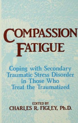 Compassion Fatigue: Coping With Secondary Traumatic Stress Disorder In Those Who Treat The Traumatized book cover