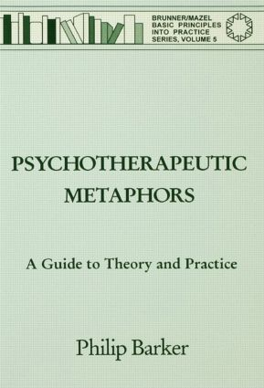 Psychotherapeutic Metaphors: A Guide To Theory And Practice