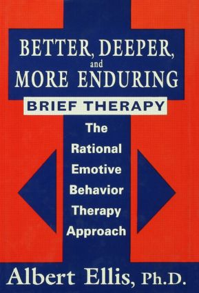 Better, Deeper And More Enduring Brief Therapy: The Rational Emotive Behavior Therapy Approach (Hardback) book cover