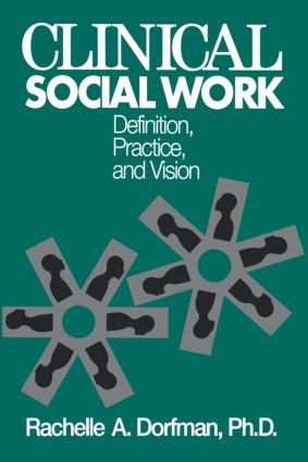 Clinical Social Work: Definition, Practice And Vision, 1st Edition (Paperback) book cover