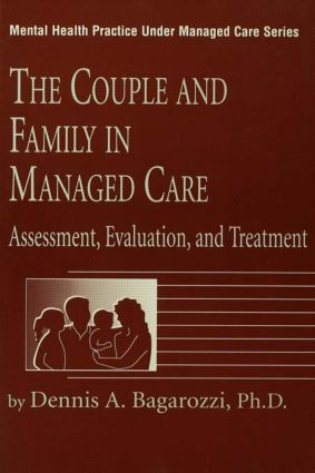 The Couple And Family In Managed Care: Assessment, Evaluation And Treatment (e-Book) book cover