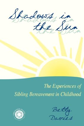 Shadows in the Sun: The Experiences of Sibling Bereavement in Childhood, 1st Edition (Paperback) book cover