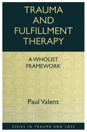 Trauma and Fulfillment Therapy: A Wholist Framework: Pathways to Fulfillment, 1st Edition (Paperback) book cover