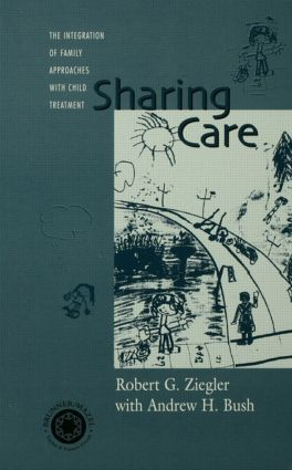 Sharing Care: The Integration of Family Approaches with Child Treatment, 1st Edition (Hardback) book cover