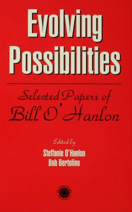 Evolving Possibilities: Selected Works of Bill O'Hanlon (Hardback) book cover