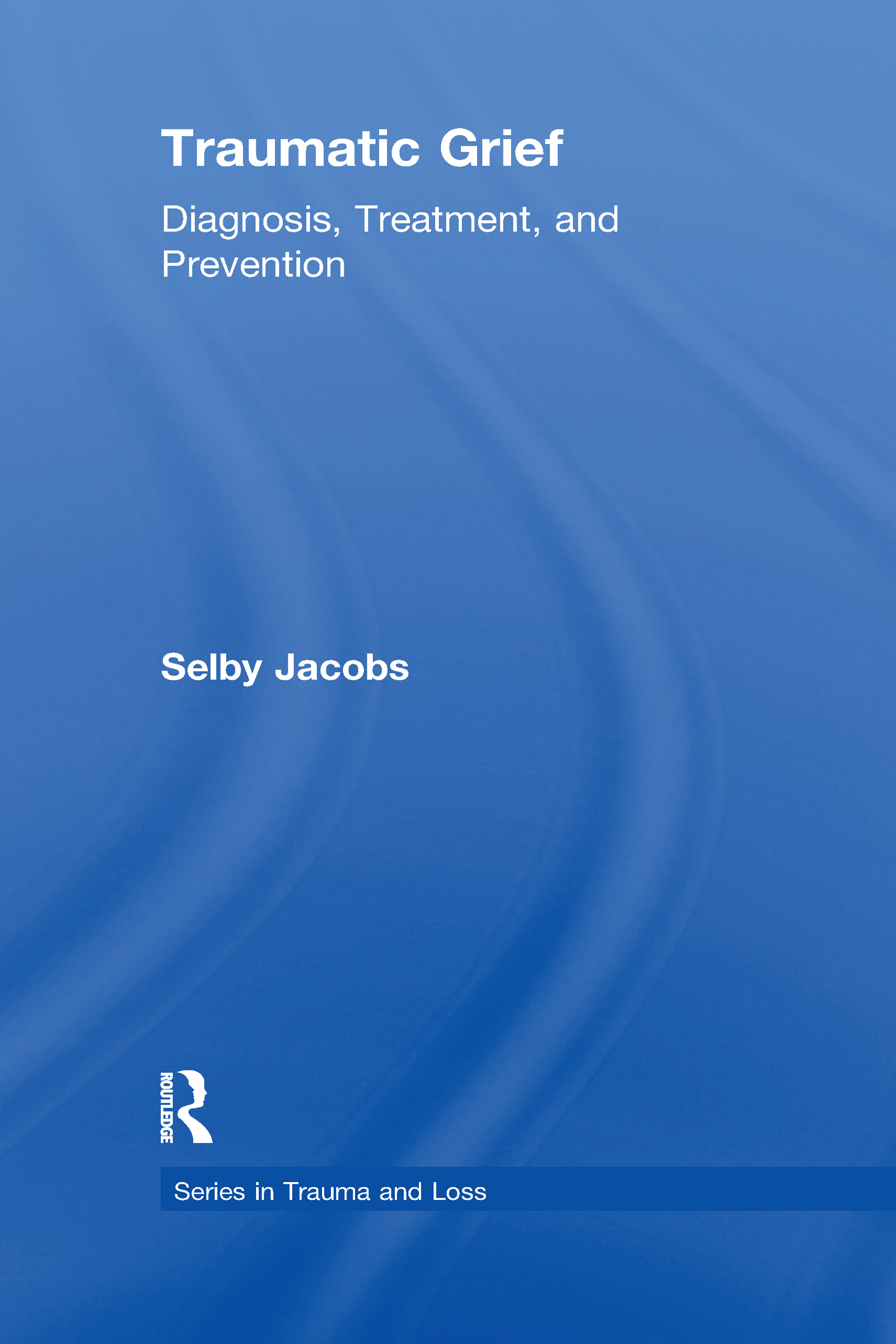 Traumatic Grief: Diagnosis, Treatment, and Prevention book cover