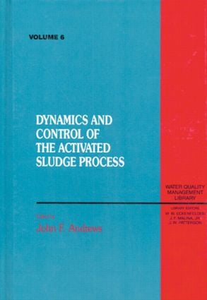 Dynamics and Control of the Activated Sludge Process, Volume VI (Hardback) book cover