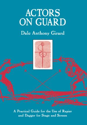 Actors on Guard: A Practical Guide for the Use of the Rapier and Dagger for Stage and Screen, 1st Edition (Paperback) book cover