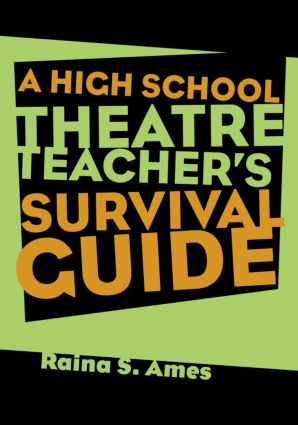 The High School Theatre Teacher's Survival Guide: 1st Edition (Paperback) book cover