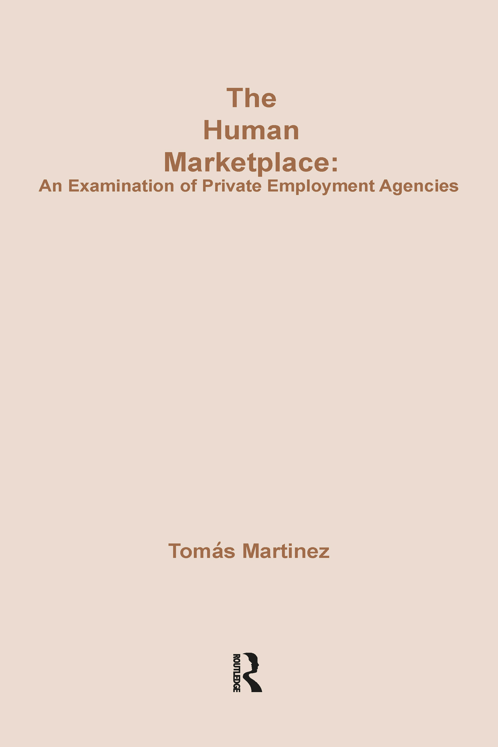 The Human Marketplace: Examination of Private Employment Agencies, 1st Edition (Hardback) book cover
