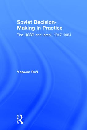 Soviet Decision-Making in Practice: The USSR and Israel, 1947-1954, 1st Edition (Hardback) book cover