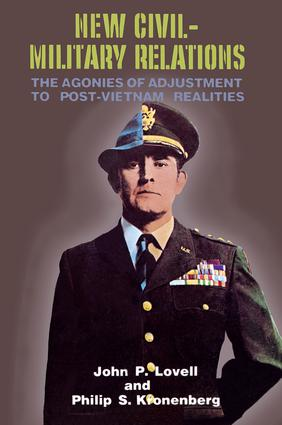 New Civil-Military Relations: The Agonies of Adjustment to Post-Vietnam Realities, 1st Edition (Paperback) book cover