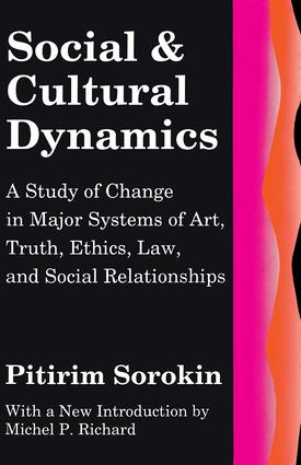 Social and Cultural Dynamics: A Study of Change in Major Systems of Art, Truth, Ethics, Law and Social Relationships, 1st Edition (Paperback) book cover