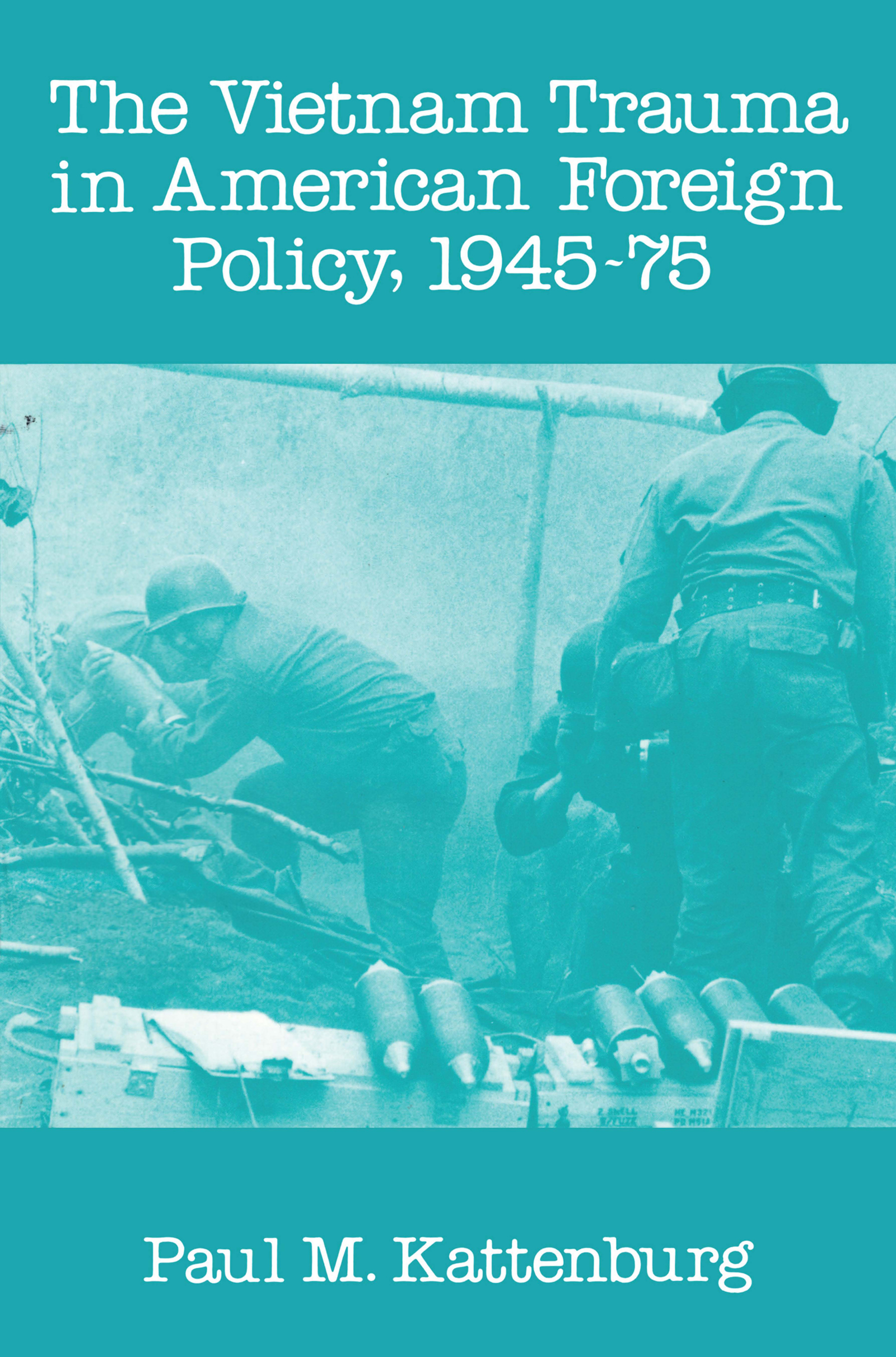 Vietnam Trauma in American Foreign Policy: 1945-75 book cover
