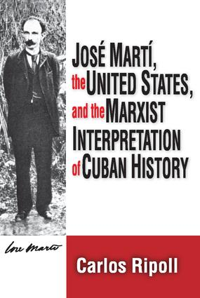 Jose Marti, the United States, and the Marxist Interpretation of Cuban: 1st Edition (Paperback) book cover