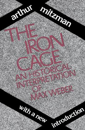 The Iron Cage: Historical Interpretation of Max Weber, 1st Edition (Paperback) book cover