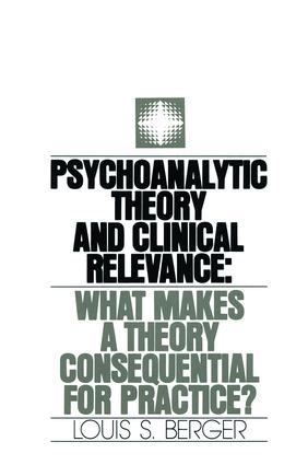 Psychoanalytic Theory and Clinical Relevance: What Makes a Theory Consequential for Practice? (Hardback) book cover