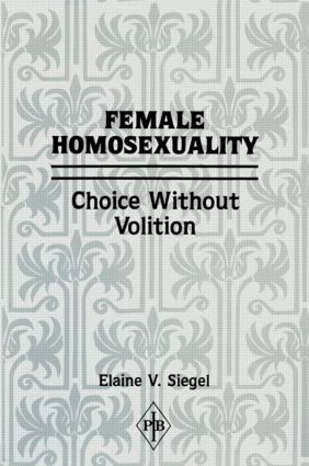 Female Homosexuality: Choice Without Volition (Hardback) book cover