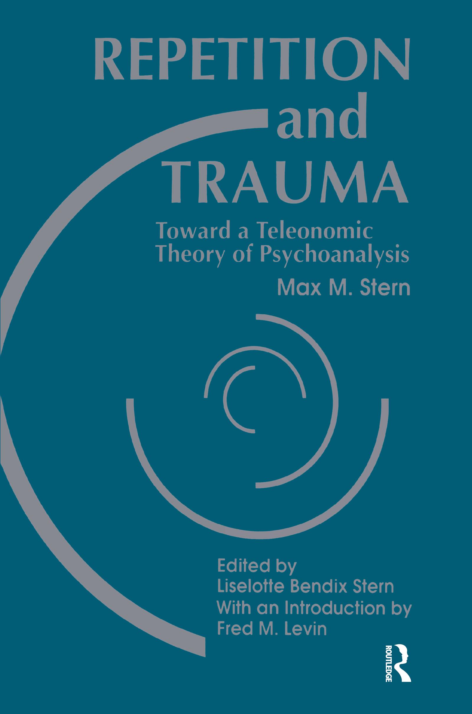 Repetition and Trauma: Toward A Teleonomic Theory of Psychoanalysis (Hardback) book cover