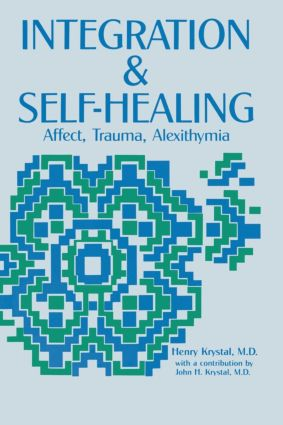 Integration and Self Healing: Affect, Trauma, Alexithymia (Paperback) book cover