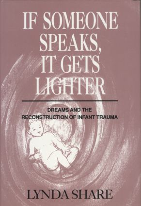 If Someone Speaks, It Gets Lighter: Dreams and the Reconstruction of Infant Trauma (Hardback) book cover