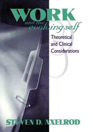 Work and the Evolving Self: Theoretical and Clinical Considerations, 1st Edition (Hardback) book cover