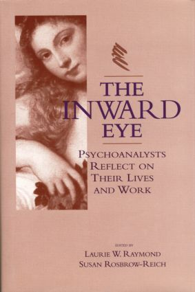 The Inward Eye: Psychoanalysts Reflect on Their Lives and Work, 1st Edition (Hardback) book cover