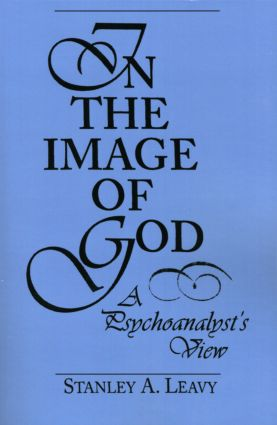 In the Image of God: A Psychoanalyst's View, 1st Edition (Paperback) book cover