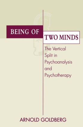 Being of Two Minds: The Vertical Split in Psychoanalysis and Psychotherapy (Hardback) book cover