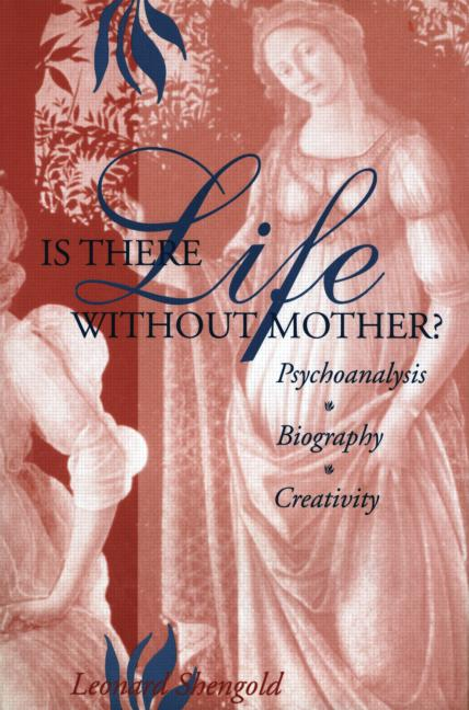 Is There Life Without Mother?: Psychoanalysis, Biography, Creativity (Hardback) book cover