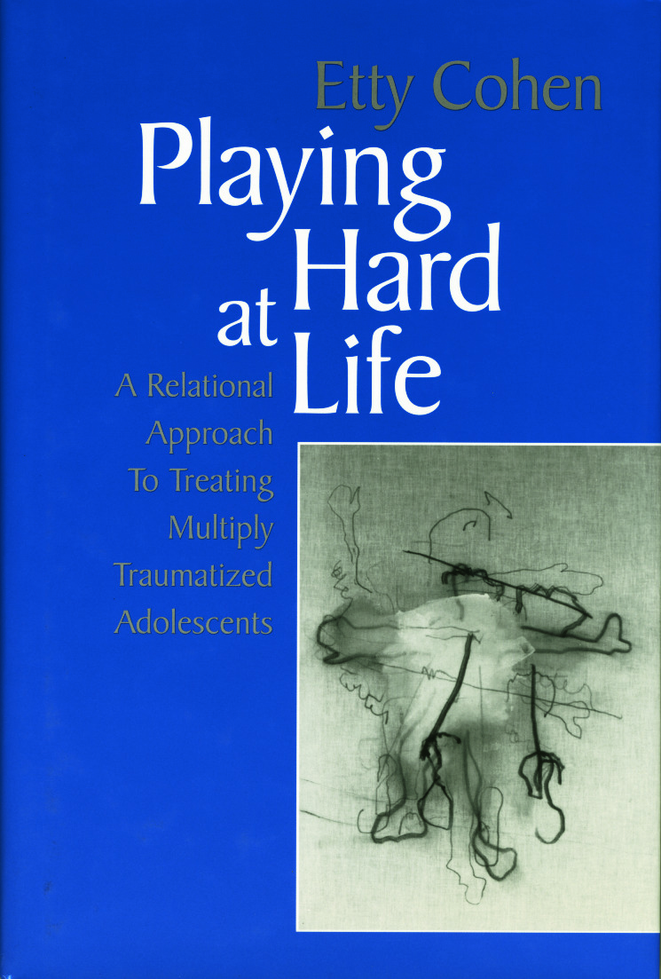 Playing Hard at Life: A Relational Approach to Treating Multiply Traumatized Adolescents, 1st Edition (Hardback) book cover